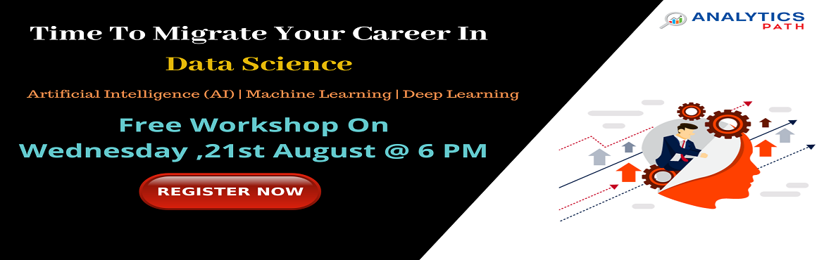 Book Online Tickets for Attend Free Data Science Workshop To Kic, Hyderabad. Attend Free Data Science Workshop To Kick Start Your Analytics Career In 2019-By Analytics Path On 21st Aug, 6 PM, Hyderabad About The Workshop:  By now everyone must be well aware of the fact that data can be used in simultaneously in many ways that