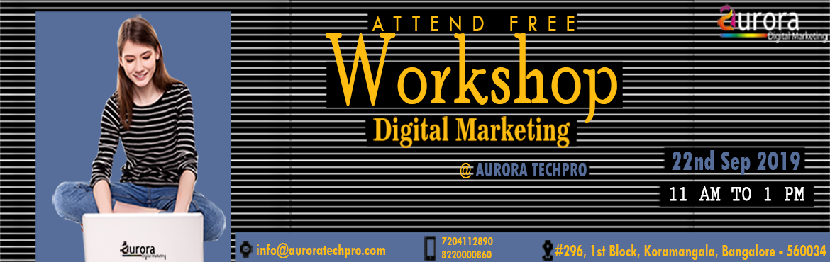 Book Online Tickets for FREE DIGITAL MARKETING WORKSHOP - How to, Bengaluru.  Auroratechpro is hosting a free workshop on making money online through Digital marketing in Bangalore. The purpose of this workshop is to give a brief thought about how digital marketing is changing the life of every business from small to lar