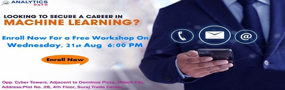 Book Online Tickets for Attend For Free Workshop On Machine Lear, Hyderabad. Attend For Free Workshop On Machine Learning Training Attended By Experts At Analytics Path On 21st Aug, 6 PM, Hyderabad. About The Workshop: With the view of elevating the ongoing demand for the certified Machine Learning experts across the IT &
