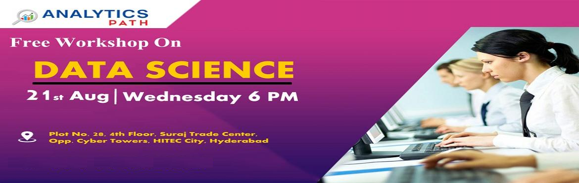 Book Online Tickets for Enrol Yourself For The Free Workshop Ses, Hyderabad. Attend Free Data Science Workshop- To Get A Sneak Preview Of Career In Data Science by Analytics Path In Hyderabad On 21st Aug 2019 @ 6 pm Enrol Yourself For The Free Workshop Session On Data Science By Domain Experts At Analytics Path On 21st Aug 20