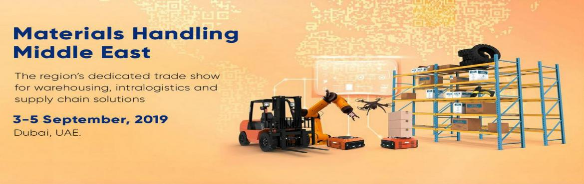 Book Online Tickets for Materials Handling Middle East 2019, Dubai. There are number of trade events organized every year by \'\'Messe Frankfurt\'\', and Materials Handling Middle East is amongst the foremost trade exhibitions, which is dedicated for warehousing, intralogistics and supply chain solutions. In this upc