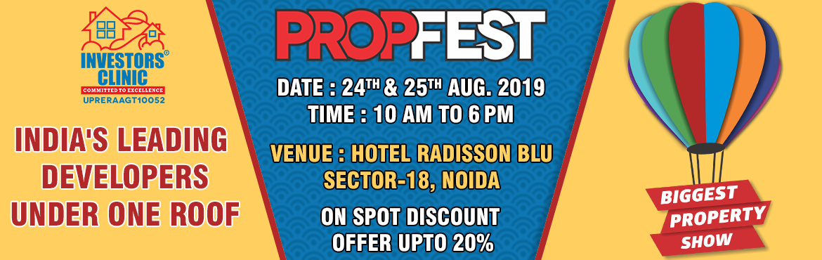 Book Online Tickets for Propfest, Noida. Investors Clinic Welcomes you to the Biggest Property Show in Noida. Visit our Propfest on 24th & 25th August 2019 at Hotel Radisson Blu, Sector-18, Noida from 10 AM to 6 PM and Get Best Offers & Deals Guaranteed. ✔️India\'