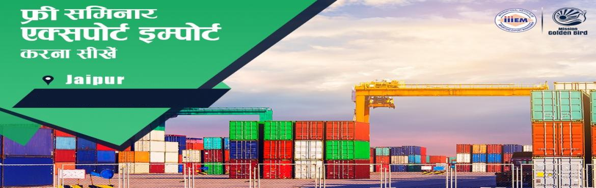 Book Online Tickets for Free Seminar on Learn How to Export Impo, Jaipur. TOPICS TO BE COVERED:- How to Start & Set up your own EXPORT IMPORT Business - Ask our Experts How to Establish your Career in EXPORT & IMPORT- Government Benefits of Exports - How to maximize your Profits- Opportunity to make your Place in I