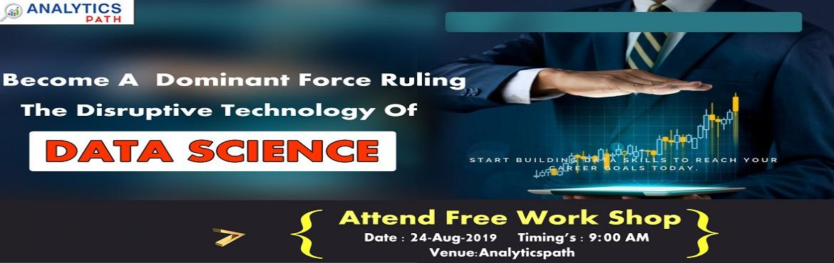 Book Online Tickets for Attend Free Data Science Workshop On 24t, Hyderabad. Attend Free Data Science Workshop On 24th Aug 2019 @ 9:00 AM In Hyd At Analytics Path & Get A Sneak Preview Of Career In Analytics About the Event  Data Science is everywhere. Data can be used in simultaneously in many ways that add a new value t