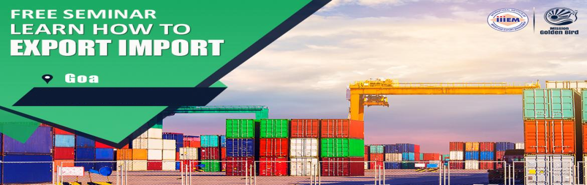 Book Online Tickets for Free Seminar on Learn How to Export Impo, Panaji. TOPICS TO BE COVERED:- How to Start & Set up your own EXPORT IMPORT Business - Ask our Experts How to Establish your Career in EXPORT & IMPORT- Government Benefits of Exports - How to maximize your Profits- Opportunity to make your Place in I