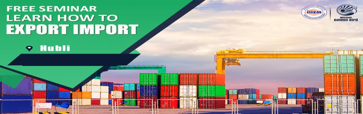 Book Online Tickets for Free Seminar on Export Import at Hubli, Hubali. TOPICS TO BE COVERED:- OPPORTUNITIES in Export-Import Sector- MYTHS vs REALITIES about Export- GOVERNMENT BENEFITS ON EXPORTS- HOW TO MAXIMIZE YOUR PROFITSAddress:Dhammanagi Comforts 1034, Dhammanagi Prestige Plaza, Opp. Old Bus Stand, P.B. Roa