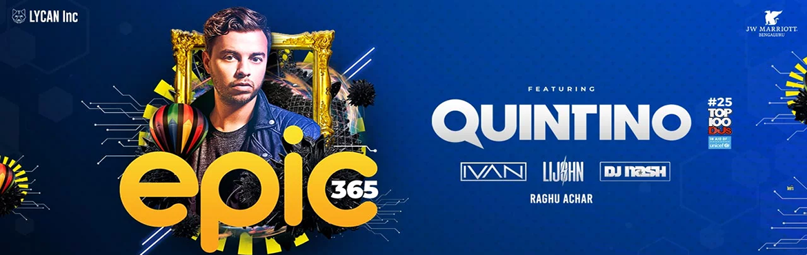 Book Online Tickets for Epic 365 Feat Quintino, Bengaluru.  Lycan Inc under the IP EPIC 365 is hosting the renowned DJ/Producer across the Globe with the stage name \
