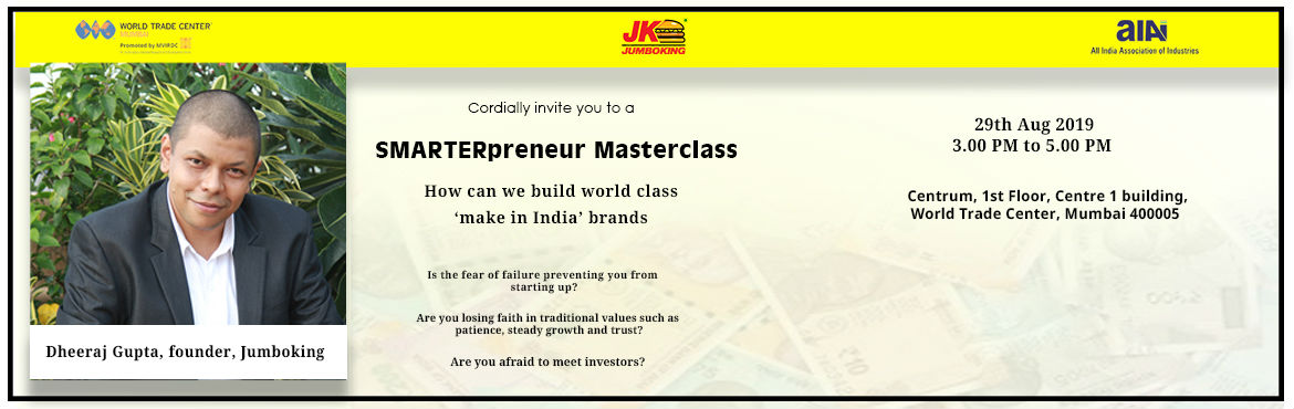 Book Online Tickets for  SMARTERpreneur masterclass by Dheeraj G, Mumbai. \'Let us make in India\' masterclass.  For the first time, World Trade Centre Mumbai and All India association of Industries join hands with Dheeraj Gupta, founder of Mumbai\'s iconic brand Jumboking for the smarterpreneur masterclass. Learn ho