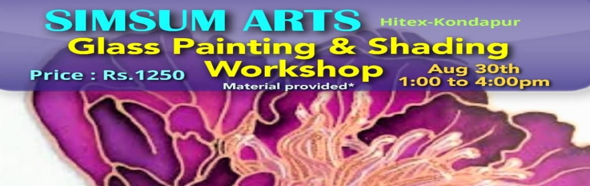 Book Online Tickets for Glass Painting and Shading Workshop, Hyderabad. SimSum Arts Gallery and Studio is conducting Glass Painting and Shading Workshop. Register and join us to learn the art of different glass painting techniques and shadings. You will be delighted to take home your wonderful and elegant mas