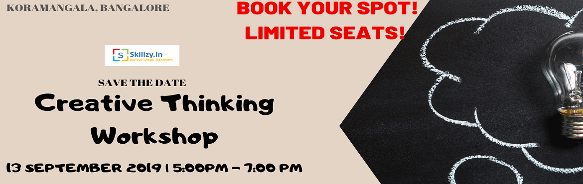 Book Online Tickets for Creative Thinking Workshop 7, Bengaluru. Welcome you to the CREATIVE THINKING WORKSHOP happening in Bangalore on 13 September 2019, (Fri). This workshop is for students and working professionals. FREE WORKSHOP