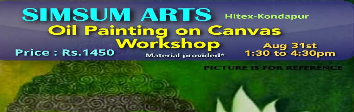 Book Online Tickets for Oil Painting on Canvas Workshop, Hyderabad. SimSum Arts Gallery and Studio is conducting Oil Painting on Canvas Workshop. Register and join us to learn the different painting techniques, color shadings, brush strokes, detailing, and much more with oil paints on the canvas board. Be