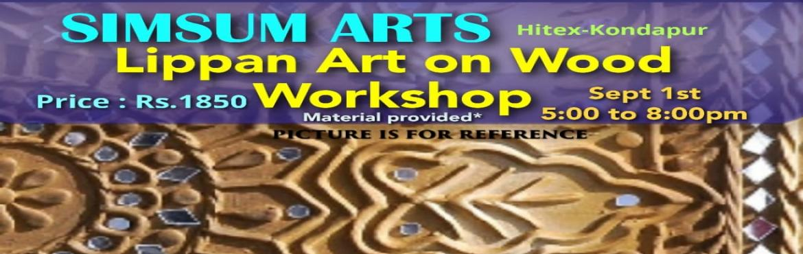 Book Online Tickets for Lippan Art on Wood Workshop, Hyderabad. SimSum Arts Gallery and Studio is conducting Lippan Art on Wood Workshop. Register and join us to learn the different techniques of Lippan Art on Wood. Be assured, you will be thrilled to take your master piece home.All the material will