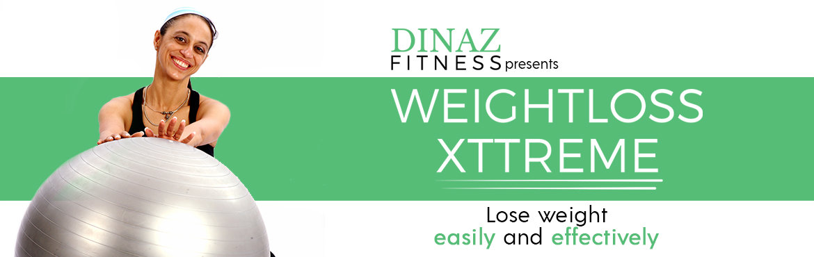 Book Online Tickets for WEIGHT LOSS XTTREME BY DINAZ FITNESS, Hyderabad. What about a plan that offers you all the resources and support you need to meet weight loss goals? A plan that doesn't leave you feeling deprived, hungry, tired, or irritable? If the answer is YES, you cannot afford to miss this in