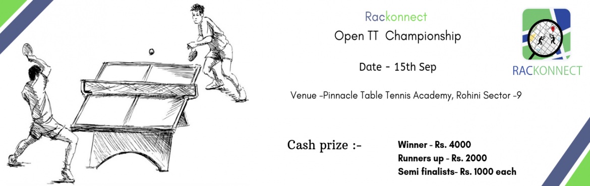 Book Online Tickets for Rackonnect Open T T Championship, New Delhi.    We present to you Rackonnect Open T T Championship Venue - Pinnacle Table Tennis Academy, Rohini sector - 9 Date - 15th September Events - Men\'s Singles, Women\'s Singles, Men\'s Singles (40+), Men\'s Singles (60+) Registration fees - Rs. 600 Cas