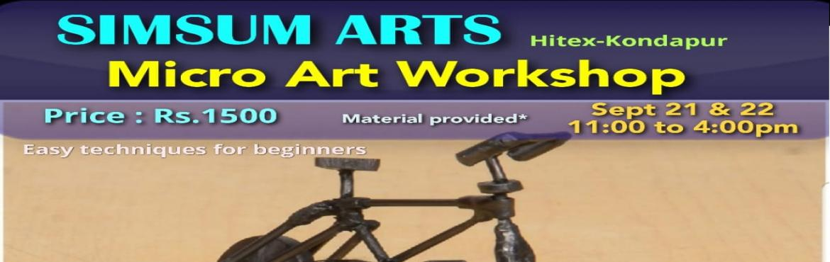 Book Online Tickets for Micro Art Workshop, Hyderabad. SimSum Arts Gallery and Studio is conducting Micro Art Workshop. Register and join us to learn the different techniques of Micro Art. Be assured, you will be thrilled to take your master piece home.Micro Art is an art form in which small