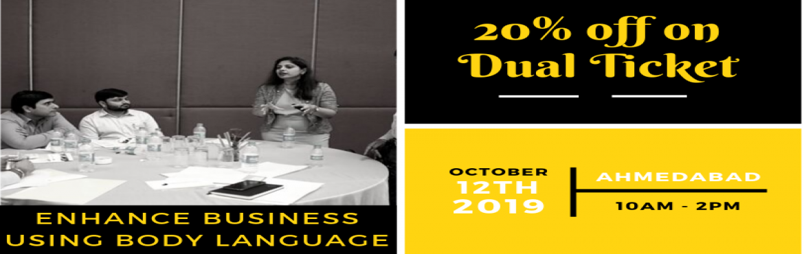 Book Online Tickets for Enhance Business Using Body Language, Ahmedabad.  Prior booking is MUST for the workshop Objective:We aim to equip sales people to be able to connect better with their clients by giving the sales pitch with confidence and reading the client's nonverbal communication in real time.
