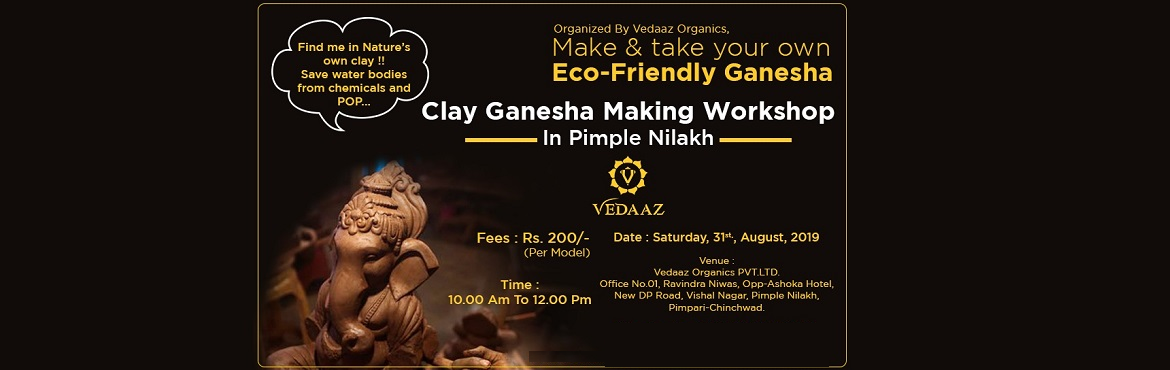 Book Online Tickets for Clay Ganesha Making Workshop by Vedaaz -, Pune.  Find me in Nature\'s own clay !!Save water bodies from chemicals and POP...Clay Ganesha Making Workshop In Pimple Nilakh - Organized By Vedaaz Organics.Make & take your own Eco-Friendly GaneshaDate: Saturday, 31st, August, 2019Time: 10.00 a