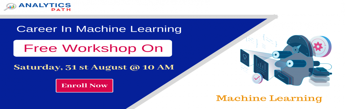 Book Online Tickets for Free Workshop On Machine Learning Traini, Hyderabad. Sign Up Today For The Free Workshop On Machine Learning Training By Experts At Analytics Path On 31st Aug @ 10 AM, Hyderabad. About The Workshop: Interested in securing a career in Machine Learning? But are you confused on how to begin with you