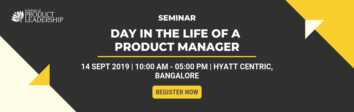 Book Online Tickets for A Day In the Life of a Product Manager -, Bengaluru. 14th September 2019 | 10:00 am to 05:00 pm | Hyatt Centric MG Road, Bangalore | Rs.600 Product Management Seminar The seminar offers the essential career advancement - master workshop on targeted topics and actionable insights that will help you exce