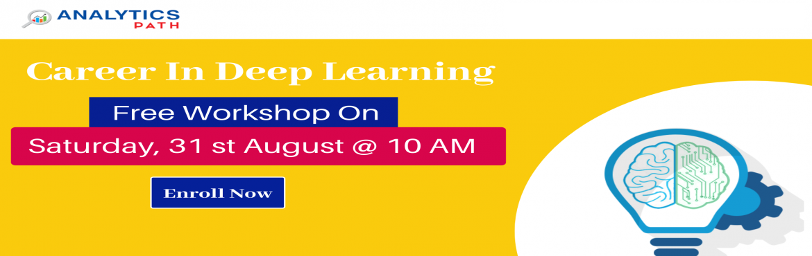 Book Online Tickets for Enroll For Free Workshop On Deep Learnin, Hyderabad. Enroll For Free Workshop On Deep Learning Training At Analytics Path Scheduled On Saturday, 31st Aug @ 10 AM In Hyderabad. About The Event:  Deep Learning which is a subset of Machine Learning & Artificial Intelligence has gathered a lot of atten