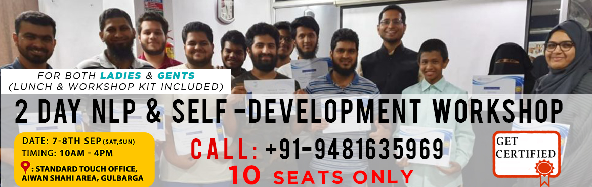 Book Online Tickets for 2 Day Nlp and Self Development Workshop, Gulbarga. About The Event  2 DAY NLP & SELF-DEVELOPMENT WORKSHOP Date: 7-8th sep (SAT,SUN)  Timing: 10am - 4pmForBoth Ladies & Gents (Lunch & Workshop Kit Included)10 Seats Only  TRAINING INCLUDES   NLP Concepts &