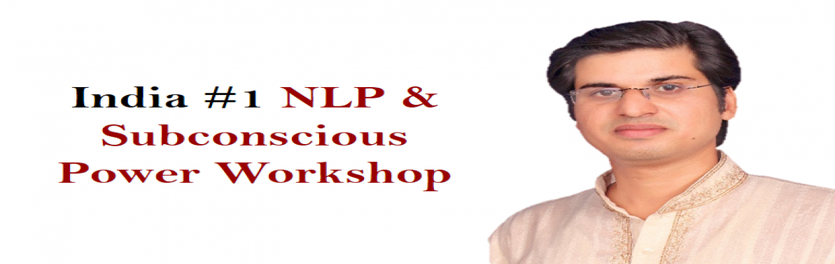 Book Online Tickets for  NLP  Subconscious Mastery Workshop : Su, New Delhi. Attend Famous \