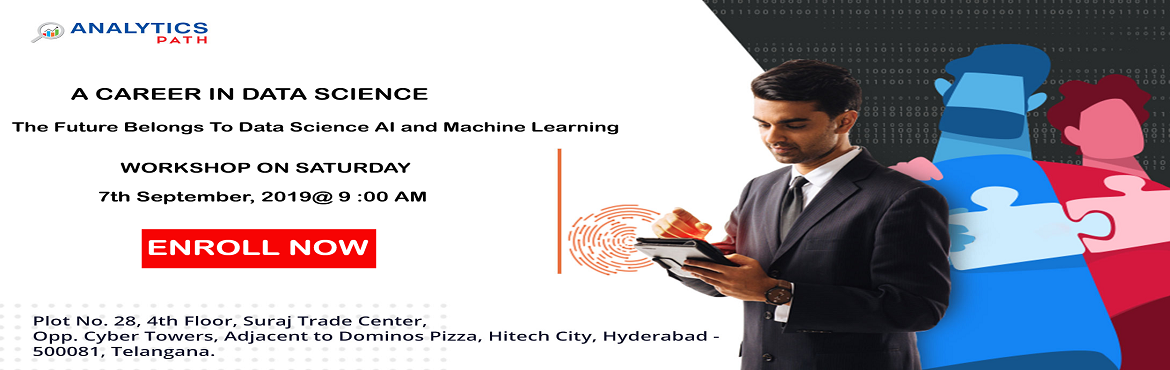 "Book Online Tickets for Aiming At Career In Data Science? Intera, Hyderabad. Aiming At Career In Data Science? Interact With IIT & IIM Experts With Free Workshop By Analytics Path On Saturday, 7th Sep 9 AM, Hyderabad.   About The Free Workshop: ""Analytics Path"" with the intent of giving the analytics"