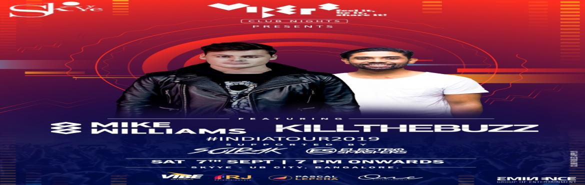 Book Online Tickets for Mike Williams and Kill The Buzz - Live i, Bengaluru.  Catch the 2 legendary Djs of the world together this Saturday at Skyye, UB City Supported by Electro Smashers