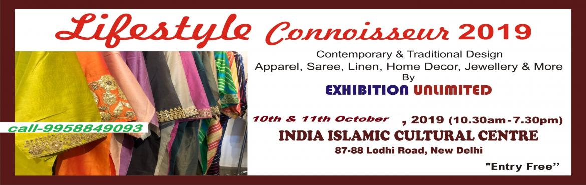 Book Online Tickets for Lifestyle Connoisseur 2019, New Delhi.  Delhi based Exhibition Unlimited (EXUN) brings to you\'Stunning Eternal Creations\'for two days on at India Islamic Cultural Centre, Lodhi Road, Delhi, after a series of successful events which met with over