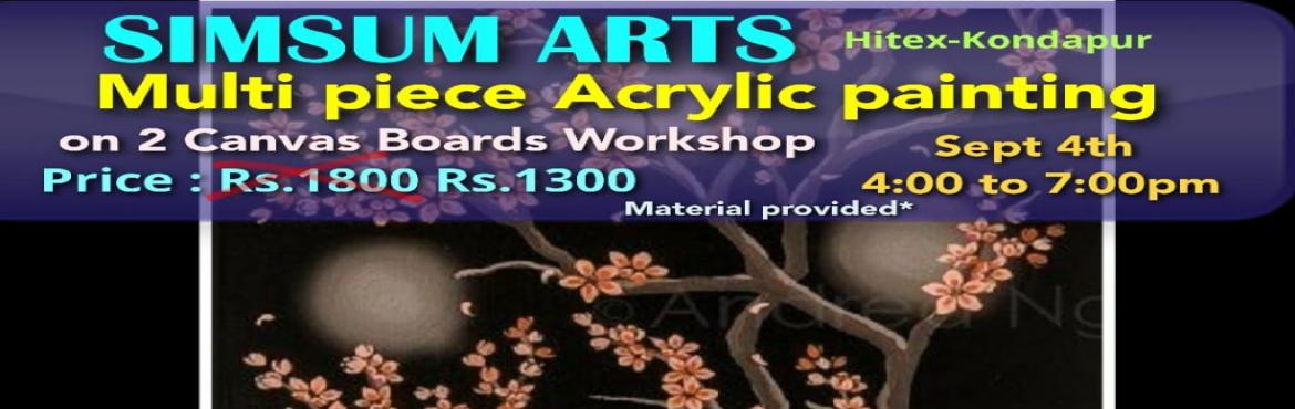 Book Online Tickets for Multi Piece Acrylic Painting on 2 Canvas, Hyderabad. Hurry, Register Online and save Rs.300/-. Spot Registration will attract Rs.300/- additional fee.SimSum Arts Gallery and Studio is conducting Multi Piece Acrylic Painting on 2 Canvas Boards Workshop. Register and join us to learn the different