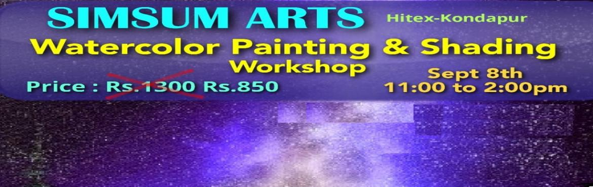 Book Online Tickets for Watercolor Painting and Shading Workshop, Hyderabad. Hurry, Register Online and save Rs.300/-. Spot Registration will attract Rs.300/- additional fee.SimSum Arts Gallery and Studio is conducting Watercolor Painting and Shading Workshop.  Register and join us to learn the different techniques of pa