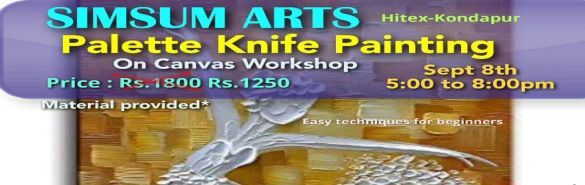 Book Online Tickets for Palette Knife Painting on Canvas Worksho, Hyderabad. Hurry, Register Online and save Rs.300/-. Spot Registration will attract Rs.300/- additional fee.SimSum Arts Gallery and Studio is conducting Palette Knife Painting on Canvas Workshop.  Register and join us to learn the different techniques of p