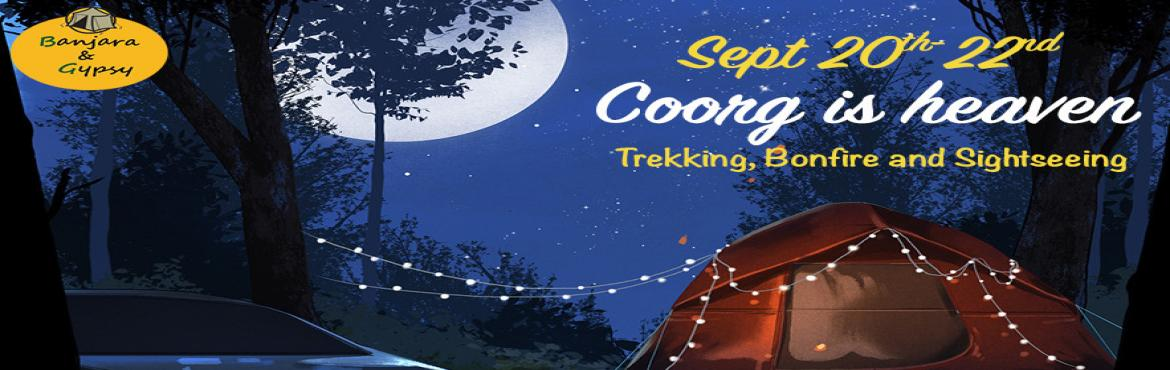 Book Online Tickets for Coorg is heaven , Madikeri. Banjaras and Gypsies, it\'s patriotic time of the year and let\'s celebrate this special day at the Scotland of India (Coorg) We are backpacking and starting our expedition to Coorg and fulfill our mission of trekking, camping, bonfire & amazing