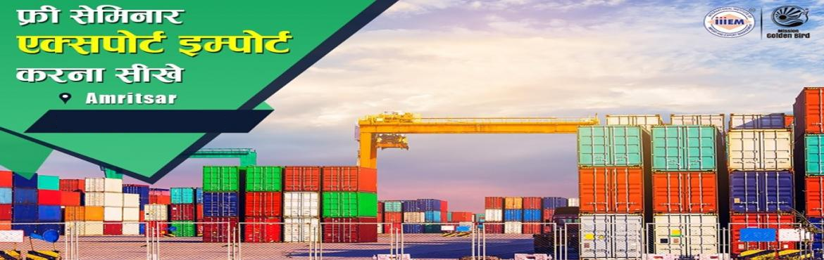 Book Online Tickets for Free Seminar on Export Import Business a, Amritsar. TOPICS TO BE COVERED:- How to Start & Set up your own EXPORT IMPORT Business - Ask our Experts How to Establish your Career in EXPORT & IMPORT- Government Benefits of Exports - How to maximize your Profits- Opportunity to make your Place in I