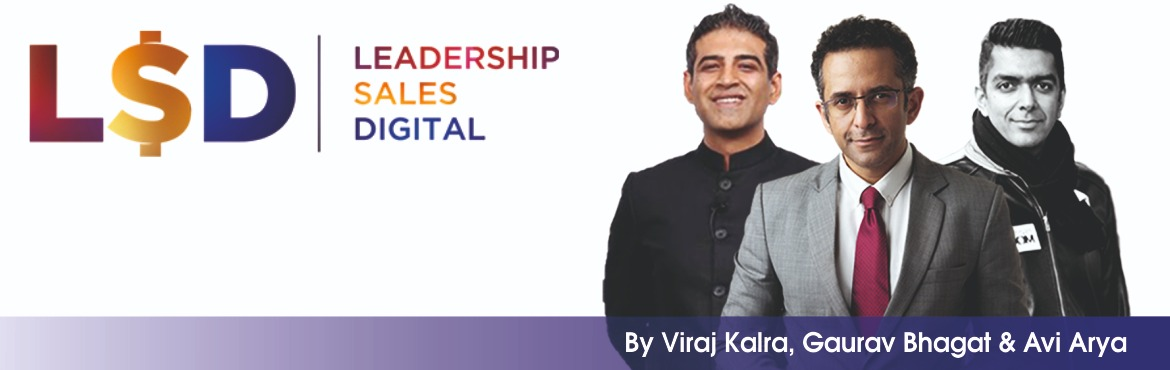 Book Online Tickets for Leadership Sales and Digital , New Delhi. Exponential growth as a company and an individual requires you to master 3 elements – leadership, sales and digital and that is what we are bringing to you on the 28th and 29th of September at LSD experience, you need to be there to experience