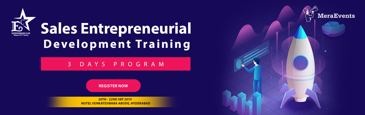 Book Online Tickets for SALES ENTREPRENEURIAL DEVELOPMENT TRAINI, Hyderabad. 3 Days Training onEntrepreneurial Development By ENTREPRENEURS CLUB-Winners of 21st Centuary  Who can attend this Training ?Aspiring youth who wants to become an Entrepreneur and looking for an opportunity to enhance the