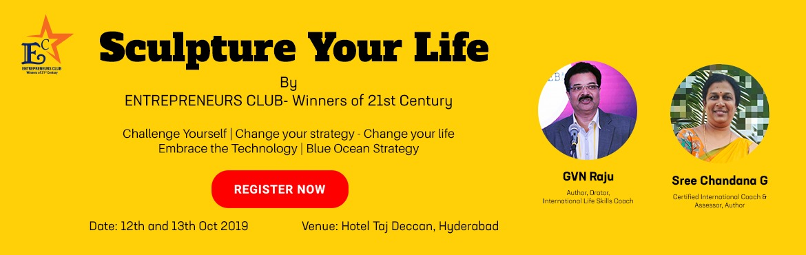 Book Online Tickets for Sculpture Your Life - Hyderabad, Hyderabad. Sculpture Your Life By ENTREPRENEURS CLUB-Winners of 21st Centuary  Who can attend this Training ?Aspiring youth who wants to become an Entrepreneur and looking for an opportunity to enhance their skills should attend. The Obj