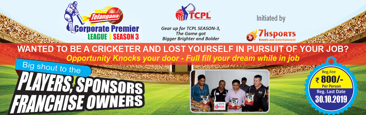 Book Online Tickets for Telangana Corporate Premier League 2019 , Hyderabad. Telangana Corporate Premier League (Season -3) Are you bored with corporate life? Looking for a break/refreshment then here is the chance Want a second chance to pursuit a life in Serious cricket then here is a chance 7h sports is organizing TCPL for