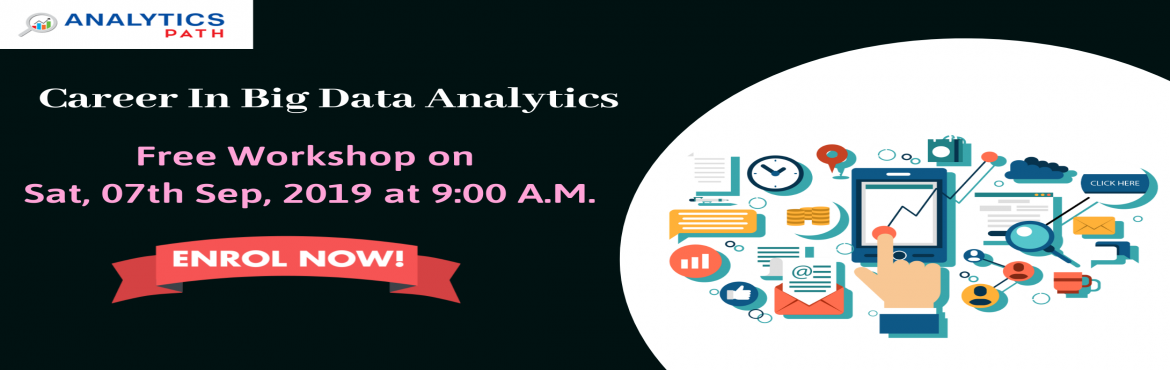 Book Online Tickets for Free Big Data Analytics Workshop Schedul, Hyderabad. Enroll For the Analytics Path Free Big Data Analytics Workshop Scheduled On 7th Sep @ 9 AM About The Event: Big Data Analytics Training In Hyderabad at the Analytics Path training institute is providing the best & highly endowed training in Big D