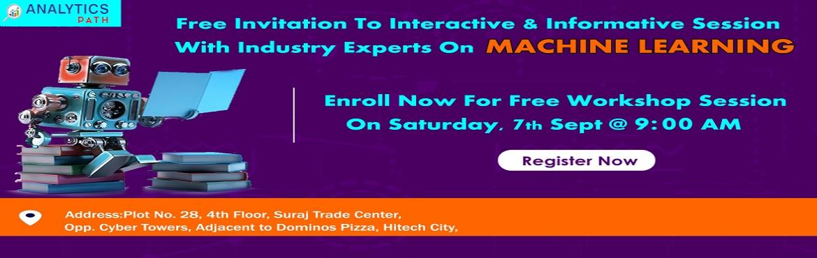 Book Online Tickets for Its Time To Hurry  Start Enrolling For F, Hyderabad. Its Time To Hurry & Start Enrolling For Free Workshop On Machine Learning Training By Analytics Path On 7th Of Sept, 9 AM About The Event: With the view of elevating the ongoing demand for the certified Machine Learning experts across the IT &