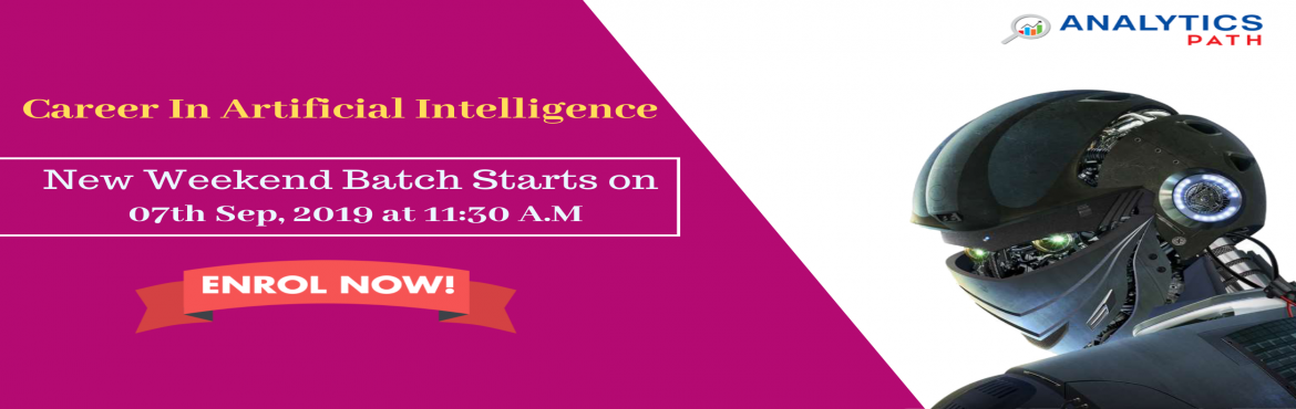 Book Online Tickets for Sign Up For New Weekend Batch On AI From, Hyderabad.  Sign Up For New Weekend Batch On AI & Get Started With Your AI Career Development Process With Expert Training At Analytic Path From 7TH Sep @ 11:30 AM, Hyd   About: The domain of Artificial Intelligence has gathered a lot of atte