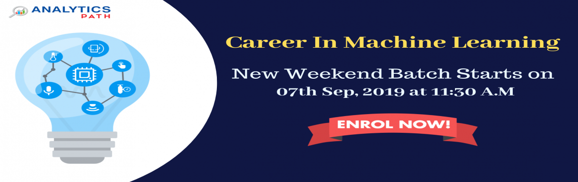 Book Online Tickets for Enroll For New Weekend Batch on Machine , Hyderabad. Enroll For New Weekend Batch on Machine Learning Training-By Industry Experts At Analytics Path Commencing From 7TH Sept @ 11:30 AM Hyderabad About The Event: With the view of elevating the ongoing demand for the certified Machine Learning expe