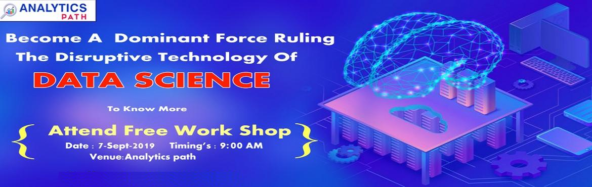 Book Online Tickets for Enroll Yourself For The Free Workshop Se, Hyderabad. Attend Free Data Science Workshop- To Get A Sneak Preview Of Career In Data Science by Analytics Path In Hyderabad On 7th Sept 2019 @ 09 am Enroll Yourself For The Free Workshop Session On Data Science By Domain Experts At Analytics Path On 7th Sept