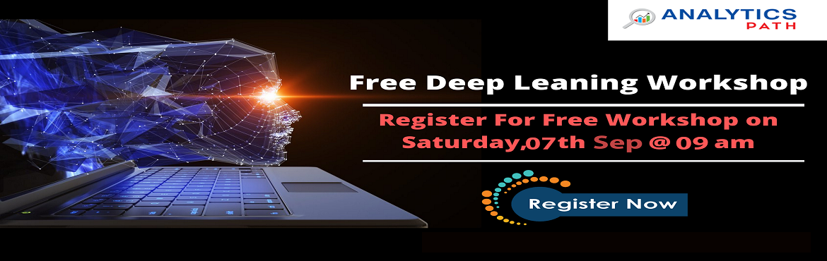 Book Online Tickets for Attend Free Deep Learning Workshop To Ki, Hyderabad. Attend Free Deep Learning Workshop To Kick Start Your Analytics Career In 2019-By Analytics Path On 7th September 9 am, Hyderabad About The Workshop: The Deep Learning is a first-of-its-kind of course providing in-depth exposure to the industry. The