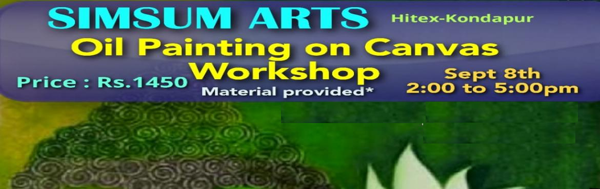 Book Online Tickets for Oil Painting on Canvas Workshop, Hyderabad. Hurry, Register Online and save Rs.300/-. Spot Registration will attract Rs.300/- additional fee.SimSum Arts Gallery and Studio is conducting Oil Painting on Canvas Workshop. Register and join us to learn the different painting techniques, colo