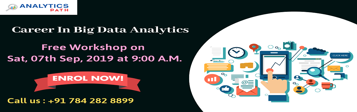 "Book Online Tickets for Register Free Workshop On Big Data Analy, Hyderabad. Register Free Workshop On Big Data Analytics-""Career In Analytics"" By Analytics Path 7th Sept, 09 AM, Hyd About The Event- The explosion of Big Data has given ample opportunities for the organizations that are generating data at massive l"