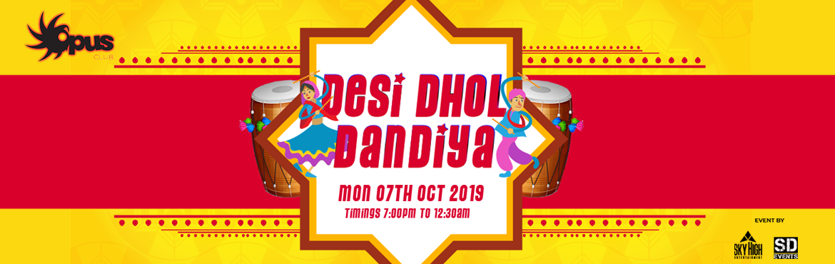 Book Online Tickets for Desi Dhol Dandiya , Bengaluru. Desi Dhol dandiya - Opus Sarjapur Dance Away With Your Dandiya Sticks and Lehngas This NavratriHere We are celebrating dandiya and Garba most colorfully, that you should certainly not miss. The celebration is on 7th October, Monday where you\'r