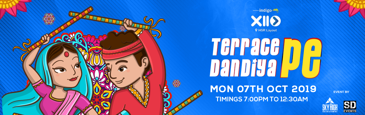 Book Online Tickets for Terrace pe Dandiya , Bengaluru. Terrace pe Dandiya - Indigo XP 2 Yes, lets kickstart the festival at Indigo XP, HSR where you can rejoice the dandiya celebrations on the rooftop with a serene view, Enjoy the nights full of fun, frolic, and show your Garba skills as music