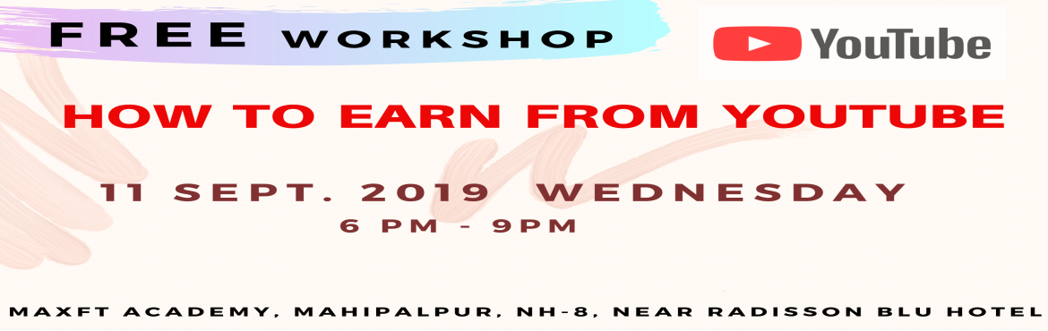 Book Online Tickets for Free Workshop on How to Earn from YouTub, New Delhi.  Free Workshop on How to Earn from Youtube Video Marketing Grow your Business on Youtube Creating Videos Vlogging on Youtube Youtube Masters will be taking the workshop   on 11 Sept. 2019 ,  Wednesday At  Maxft Academy Pvt. Ltd. R