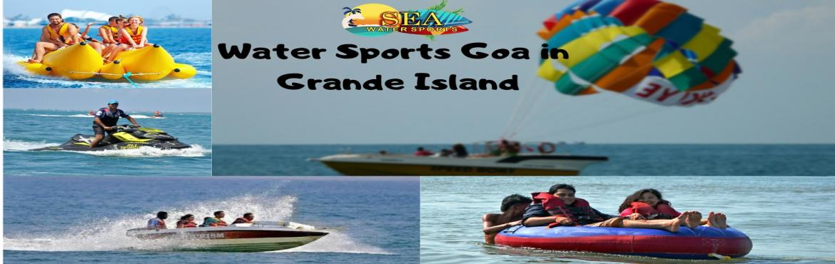 Book Online Tickets for Water Sports In Goa at Grand Island by S, Goa. Water Sports In Goa Water Sports In Goa at Grand Island Goa is the best holiday destination in India. If you are planning to visit Goa with family and friends it\'s the best destination for holiday and adventure activities. Goa trip is Inco